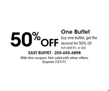 50% off One Buffet buy one buffet, get the second for 50% off not valid Fri. or Sat. With this coupon. Not valid with other offers. Expires 7/21/17.