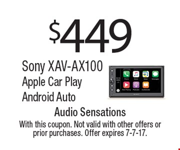 $449 Sony XAV-AX100 Apple Car Play Android Auto. With this coupon. Not valid with other offers or prior purchases. Offer expires 7-7-17.