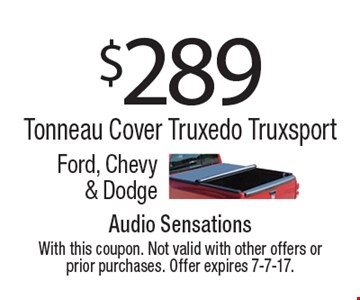 $289 Tonneau Cover Truxedo Truxsport Ford, Chevy & Dodge. With this coupon. Not valid with other offers or prior purchases. Offer expires 7-7-17.