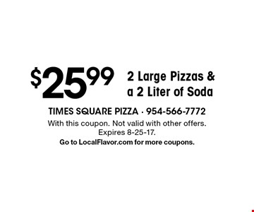 $25.99 2 Large Pizzas & A 2 Liter Of Soda. With this coupon. Not valid with other offers. Expires 8-25-17. Go to LocalFlavor.com for more coupons.