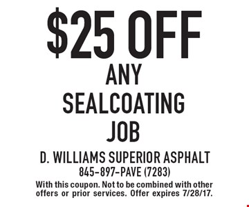$25 Off any sealcoating job. With this coupon. Not to be combined with other offers or prior services. Offer expires 7/28/17.