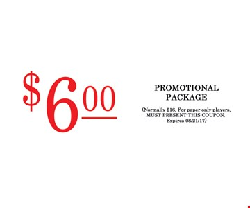 $6 promotional package  (Normally $16 for paper only players, Must present this coupon