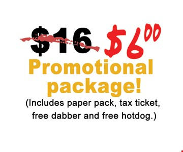 $6 Promotional Package ! Includes paper pack , tax ticket  free dabber and free hotdog.)