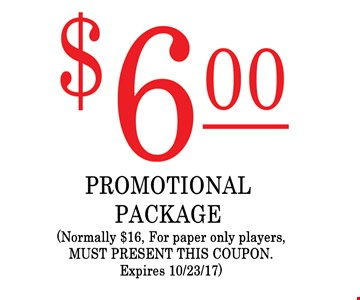 $6 promotional package Normally $16 , For paper only players,  Must present this coupon