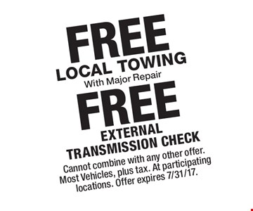 FREE Local Towing With Major Repair, FREE external transmission check. Cannot combine with any other offer. Most Vehicles, plus tax. At participating locations. Offer expires 7/31/17.