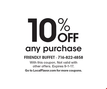 10% OFF any purchase. With this coupon. Not valid with other offers. Expires 9-1-17. Go to LocalFlavor.com for more coupons.