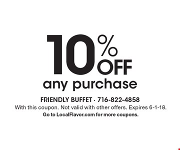 10% OFF any purchase. With this coupon. Not valid with other offers. Expires 6-1-18. Go to LocalFlavor.com for more coupons.