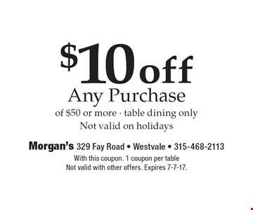 $10 off Any Purchase of $50 or more. Table dining only. Not valid on holidays. With this coupon. 1 coupon per table. Not valid with other offers. Expires 7-7-17.