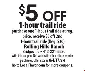 $5 OFF 1-hour trail ride. Purchase one 1-hour trail ride at reg. price, receive $5 off 2nd 1-hour trail ride (Reg. $30). With this coupon. Not valid with other offers or prior purchases. Offer expires 8/4/17. SH Go to LocalFlavor.com for more coupons.