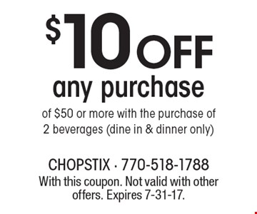 $10 Off Any Purchase Of $50 Or More With The Purchase Of 2 Beverages  (Dine In & Dinner Only). With this coupon. Not valid with other offers. Expires 7-31-17.