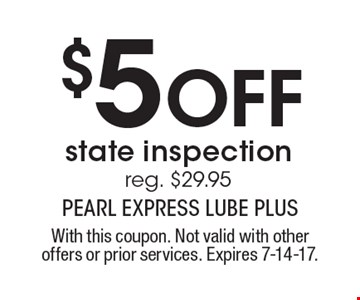 $5 OFF state inspection reg. $29.95. With this coupon. Not valid with other offers or prior services. Expires 7-14-17.