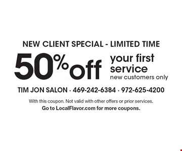 New client special - limited time: 50% off your first service. new customers only. With this coupon. Not valid with other offers or prior services. Go to LocalFlavor.com for more coupons.