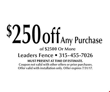 $250 off Any Purchase of $2500 Or More. MUST PRESENT AT TIME OF ESTIMATE. Coupon not valid with other offers or prior purchases. Offer valid with installation only. Offer expires 7/31/17.