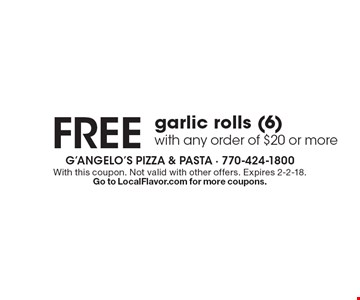 FREE garlic rolls (6)with any order of $20 or more. With this coupon. Not valid with other offers. Expires 2-2-18. Go to LocalFlavor.com for more coupons.