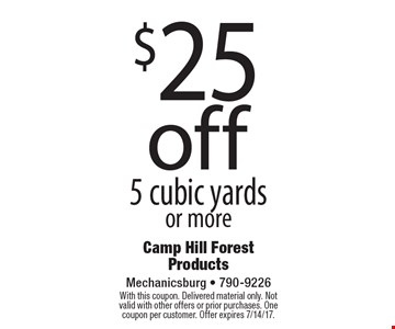 $25 off 5 cubic yards or more. With this coupon. Delivered material only. Not valid with other offers or prior purchases. One coupon per customer. Offer expires 7/14/17.