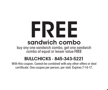 FREE sandwich combo, buy any one sandwich combo, get one sandwich combo of equal or lesser value free. With this coupon. Cannot be combined with any other offers or deal certificate. One coupon per person, per visit. Expires 7-14-17.