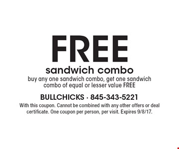 FREE sandwich combo. Buy any one sandwich combo, get one sandwich combo of equal or lesser value free. With this coupon. Cannot be combined with any other offers or deal certificate. One coupon per person, per visit. Expires 9/8/17.
