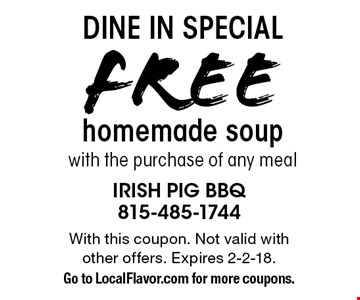 Dine In Special Free homemade soup with the purchase of any meal. With this coupon. Not valid with other offers. Expires 2-2-18.Go to LocalFlavor.com for more coupons.