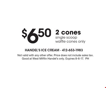 $6.50 2 cones. Single scoop waffle cones only. Not valid with any other offer. Price does not include sales tax. Good at West Mifflin Handel's only. Expires 8-6-17. PH