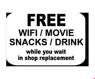 Free Wifi, Movie, Snacks & Drink While You Wait In Shop Replacement