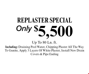 Only $5,500 replaster special Including: Draining Pool Water, Chipping Plaster All The Way To Gunite, Apply 3 Layers Of White Plaster, Install New Drain Covers & Pipe Ending.