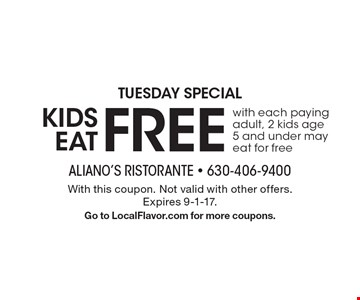 TUESDAY SPECIAL: KIDS EAT FREE with each paying adult. 2 kids age 5 and under may eat for free. With this coupon. Not valid with other offers. Expires 9-1-17. Go to LocalFlavor.com for more coupons.