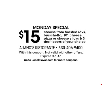 $15 MONDAY SPECIAL - choose from toasted ravs, bruschetta, 10