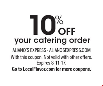 10% OFF your catering order. With this coupon. Not valid with other offers. Expires 8-11-17. Go to LocalFlavor.com for more coupons.