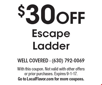 $30 OFF Escape Ladder. With this coupon. Not valid with other offers or prior purchases. Expires 9-1-17. Go to LocalFlavor.com for more coupons.