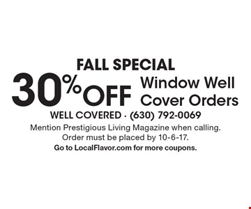 FALL Special - 30% OFF Window Well Cover Orders. Mention Prestigious Living Magazine when calling. Order must be placed by 10-6-17. Go to LocalFlavor.com for more coupons.