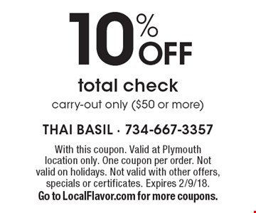 10% off total check carry-out only ($50 or more). With this coupon. Valid at Plymouth location only. One coupon per order. Not valid on holidays. Not valid with other offers,specials or certificates. Expires 2/9/18. Go to LocalFlavor.com for more coupons.