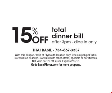 15% off total dinner bill after 3pm - dine in only. With this coupon. Valid at Plymouth location only. One coupon per table. Not valid on holidays. Not valid with other offers, specials or certificates. Not valid on 1/2 off sushi. Expires 2/9/18. Go to LocalFlavor.com for more coupons.