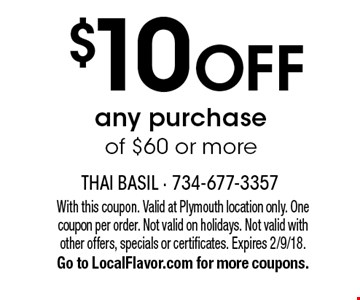 $10 off any purchase of $60 or more. With this coupon. Valid at Plymouth location only. One coupon per order. Not valid on holidays. Not valid with other offers, specials or certificates. Expires 2/9/18. Go to LocalFlavor.com for more coupons.