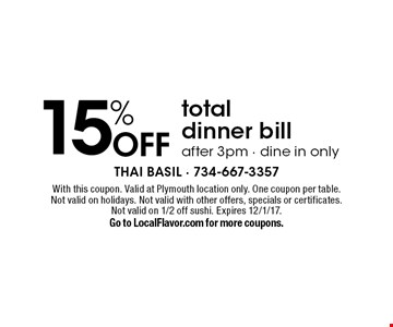 15% OFF total dinner bill after 3pm - dine in only. With this coupon. Valid at Plymouth location only. One coupon per table. Not valid on holidays. Not valid with other offers, specials or certificates. Not valid on 1/2 off sushi. Expires 12/1/17. Go to LocalFlavor.com for more coupons.