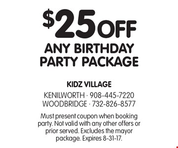 $25 off any birthday party package. Must present coupon when booking party. Not valid with any other offers or prior served. Excludes the mayor package. Expires 8-31-17.