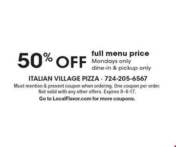 50% off full menu price-Mondays only-dine-in & pickup only. Must mention & present coupon when ordering. One coupon per order. Not valid with any other offers. Expires 8-4-17. Go to LocalFlavor.com for more coupons.