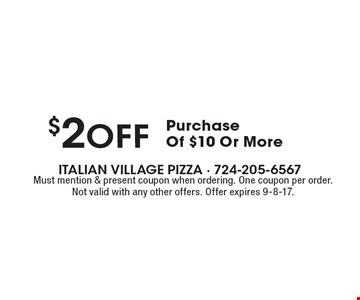 $2off Purchase Of $10 Or More. Must mention & present coupon when ordering. One coupon per order. Not valid with any other offers. Offer expires 9-8-17.
