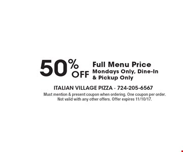50% Full Menu Price Mondays Only, Dine-In & Pickup Only. Must mention & present coupon when ordering. One coupon per order. Not valid with any other offers. Offer expires 11/10/17.