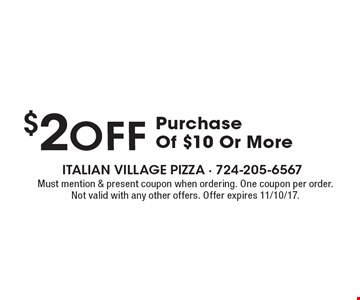 $2 off Purchase Of $10 Or More. Must mention & present coupon when ordering. One coupon per order. Not valid with any other offers. Offer expires 11/10/17.