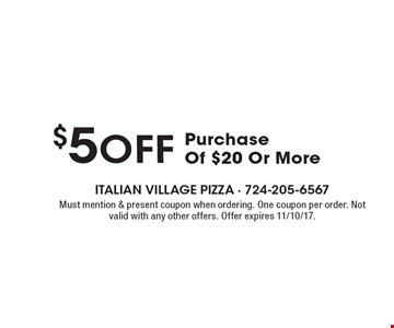 $5 off Purchase Of $20 Or More. Must mention & present coupon when ordering. One coupon per order. Not valid with any other offers. Offer expires 11/10/17.