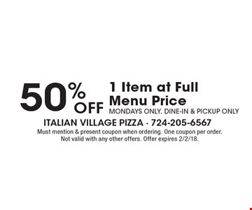 50% OFF 1 Item at Full Menu Price. Mondays Only, Dine-In & Pickup Only. Must mention & present coupon when ordering. One coupon per order. Not valid with any other offers. Offer expires 2/2/18.