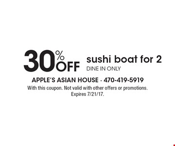 30% Off sushi boat for 2. Dine in only. With this coupon. Not valid with other offers or promotions. Expires 7/21/17.