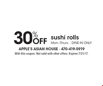 30% Off sushi rolls. Mon.-Thurs. - dine in only. With this coupon. Not valid with other offers. Expires 7/21/17.
