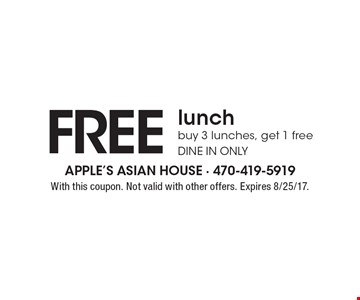 Free lunch, buy 3 lunches, get 1 free, dine in only. With this coupon. Not valid with other offers. Expires 8/25/17.