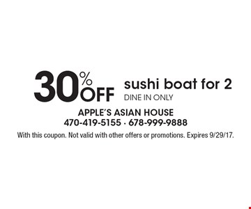 30% Off sushi boat for 2. Dine in only. With this coupon. Not valid with other offers or promotions. Expires 9/29/17.