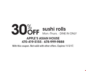 30% Off sushi rolls, Mon.-Thurs. - dine in only. With this coupon. Not valid with other offers. Expires 11/3/17.