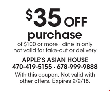 $35 Off Purchase Of $100 Or More. Dine in only. Not valid for take-out or delivery. With this coupon. Not valid with other offers. Expires 2/2/18.