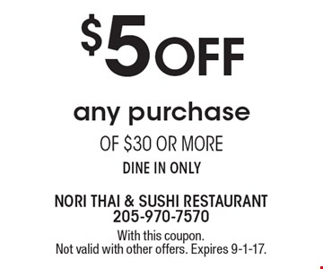 $5 off any purchase of $30 or more. Dine in only. With this coupon. Not valid with other offers. Expires 9-1-17.
