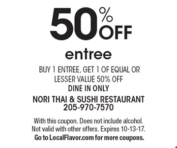 50% off entree. Buy 1 entree, get 1 of equal or lesser value 50% off. Dine in only. With this coupon. Does not include alcohol. Not valid with other offers. Expires 10-13-17. Go to LocalFlavor.com for more coupons.