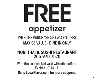 Free appetizer with the purchase of two entrees. Max $6 value. Dine in only. With this coupon. Not valid with other offers. Expires 10-13-17. Go to LocalFlavor.com for more coupons.